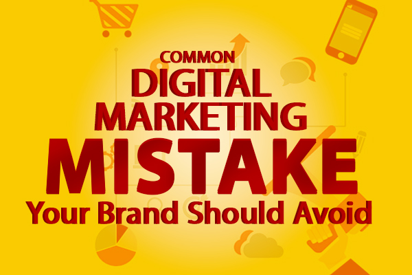 Common Digital Marketing Mistake Your Brand Should Avoid